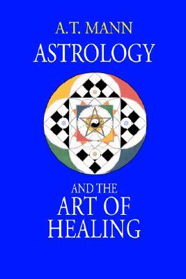 Astrology and the Art of Healing by A.T. Mann