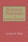 Hispanic Surnames and Family History by Lyman D. Platt