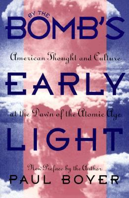 By the Bomb's Early Light by Paul S. Boyer