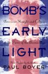 By the Bomb's Early Light: American Thought and Culture at the Dawn of the Atomic Age