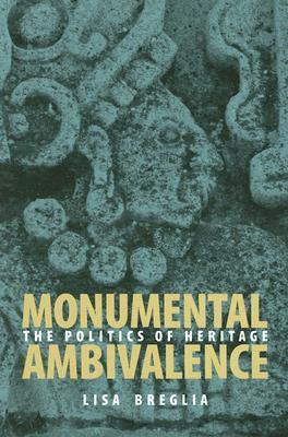 Monumental Ambivalence by Lisa C. Breglia
