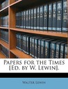 Papers for the Times [Ed. by W. Lewin].