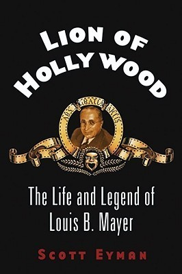 Lion of Hollywood: The Life and Legend of Louis B. Mayer