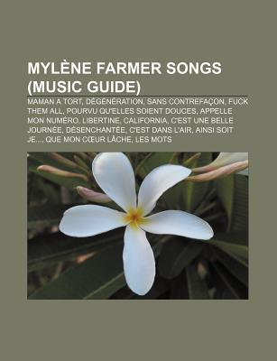 Mylene Farmer Songs (Music Guide): Maman a Tort, Degeneration, Sans Contrefacon, Fuck Them All, Pourvu Qu'elles Soient Douces