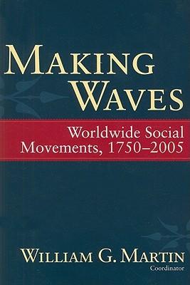 Making Waves: Worldwide Social Movements, 1750-2005