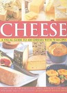 Cheese: A Visual Guide to 400 Cheeses with 70 Recipes: A Directory of the World's Best Cheeses and How to Use Them with More Than 525 Photographs