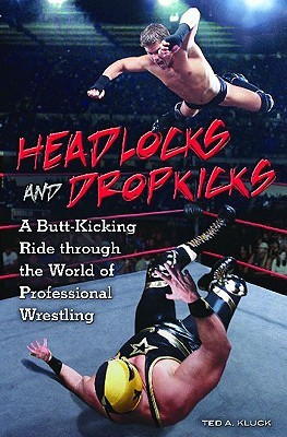 Headlocks and Dropkicks by Ted Kluck