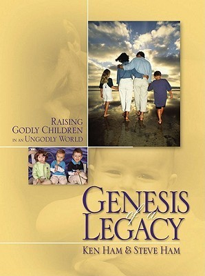 Genesis of a Legacy: Raising Godly Children in an Ungodly World