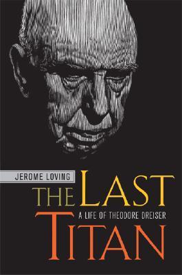 the-last-titan-a-life-of-theodore-dreiser