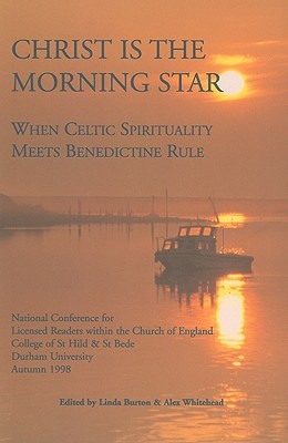 Christ Is the Morning Star: When Celtic Spirituality Meets Benedictine Rule
