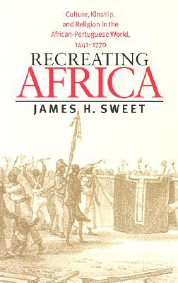 Recreating Africa by James H. Sweet