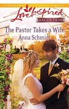 The Pastor Takes a Wife by Anna Schmidt