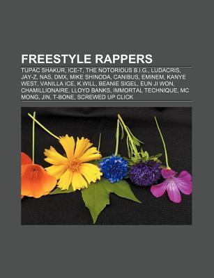 Freestyle Rappers: Tupac Shakur, Ice-T, the Notorious B.I.G., Ludacris, Jay-Z, NAS, DMX, Mike Shinoda, Canibus, Eminem, Kanye West, Vanilla Ice