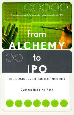 From Alchemy To Ipo: The Business Of Biotechnology