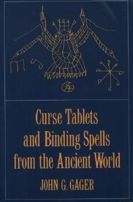 Curse Tablets and Binding Spells from the Ancient World by John G. Gager