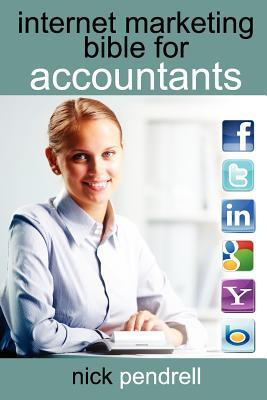 Internet Marketing Bible for Accountants: The Complete Guide to Using Social Media and Online Advertising Including Facebook, Twitter, Google and Link