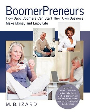 Boomerpreneurs: How Baby Boomers Can Start Their Own Business, Make Money and Enjoy Life