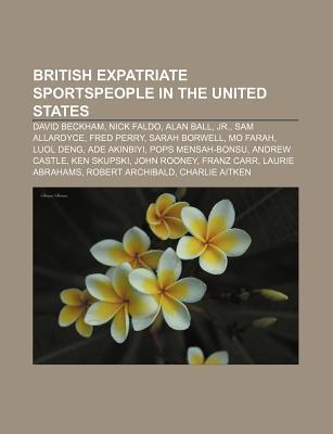 British Expatriate Sportspeople in the United States: David Beckham, Nick Faldo, Alan Ball, Jr., Sam Allardyce, Fred Perry, Sarah Borwell