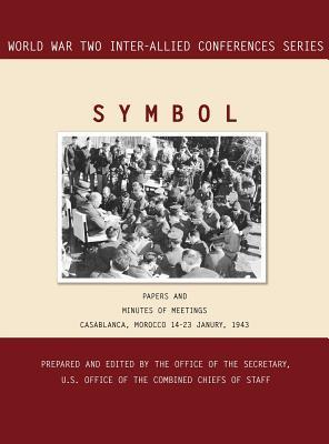 Symbol: Casablanca, Morocco, 14-23 January 1943. Volumes 1 and 2 (World War II Inter-Allied Conferences Series)