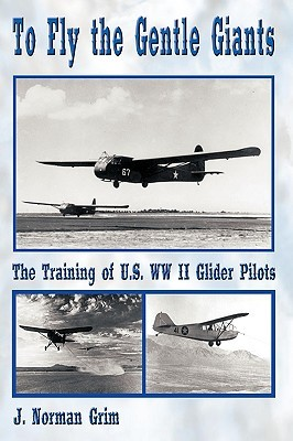 To Fly the Gentle Giants: The Training of U.S. WW II Glider Pilots