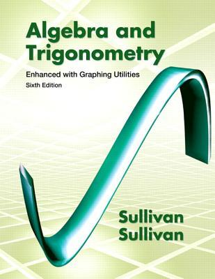 Algebra & Trigonometry: Enhanced with Graphing Utilities