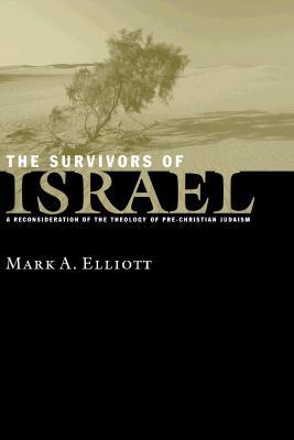 The Survivors of Israel: A Reconsideration of the Theology of Pre-Christian Judaism