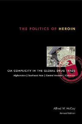 The Politics of Heroin by Alfred W. McCoy