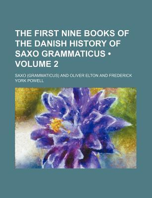 The First Nine Books of the Danish History of Saxo Grammaticus (Volume 2)