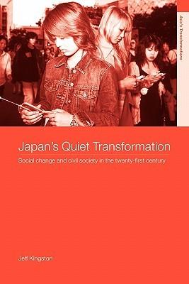 Japan's Quiet Transformation by Jeff Kingston