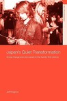 Japan's Quiet Transformation: Social Change and Civil Society in 21st Century Japan