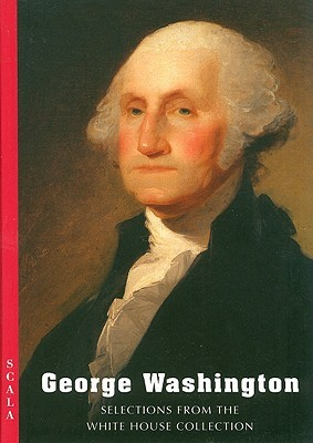 George Washington: Selections From The White House Collection