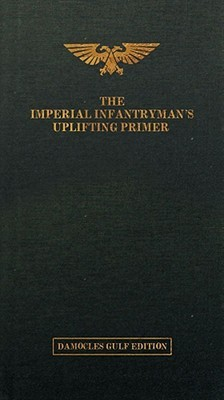 The Imperial Infantryman's Uplifting Primer - The Damocies Gu... by Matt Ralphs