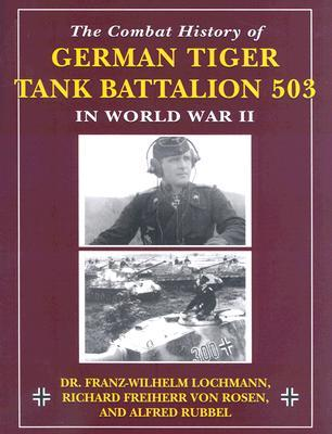 The Combat History of German Tiger Tank Battalion 503 in World War II: In World War II