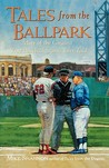 Tales from the Ballpark Tales from the Ballpark Tales from the Ballpark: More of the Greatest True Baseball Stories Ever Told More of the Greatest True Baseball Stories Ever Told More of the Greatest True Baseball Stories Ever Told
