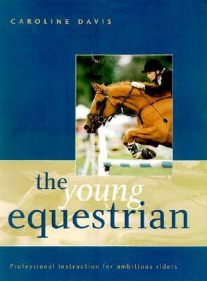 The Young Equestrian: Professional Instruction for Ambitious Riders