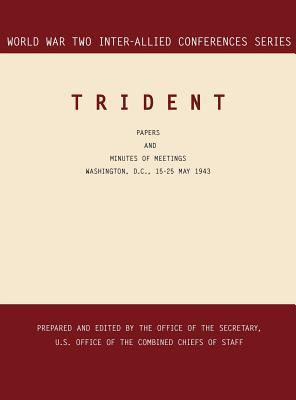 Trident: Washington, D.C., 15-25 May 1943 (World War II Inter-Allied Conferences Series)