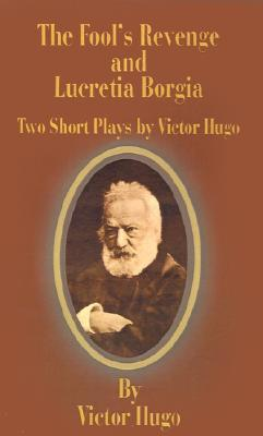 The Fool's Revenge and Lucretia Borgia: Two Short Plays