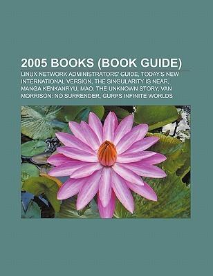 2005 Books (Book Guide): Linux Network Administrators' Guide, Today's New International Version, the Singularity Is Near, Manga Kenkanryu