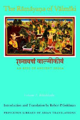 The Rāmāyaṇa of Vālmīki: An Epic of Ancient India, Volume I: Balakāṇḍa