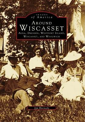 Around Wiscasset: Alna, Dresden, Westport Island, Wiscasset, and Woolwich