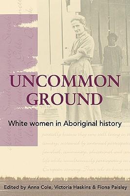 Uncommon Ground: White Women in Aboriginal History