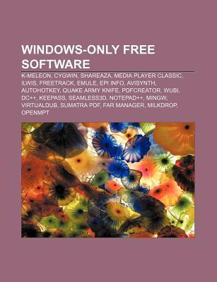 Windows-Only Free Software: K-Meleon, Cygwin, Shareaza, Media Player Classic, Ilwis, Freetrack, Emule, Epi Info, Avisynth, Autohotkey