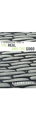 A Geographical Guide to the Real and the Good by Robert Sack