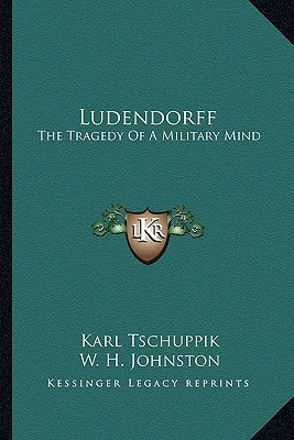 Ludendorff: The Tragedy of a Military Mind