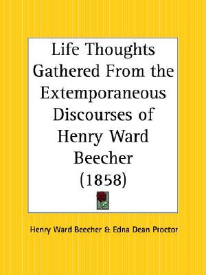Life Thoughts Gathered from the Extemporaneous Discourses of Henry Ward Beecher