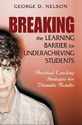 Breaking The Learning Barrier For Underachieving Students: Practical Teaching Strategies For Dramatic Results MOBI TORRENT 978-1412914857 por George D. Nelson