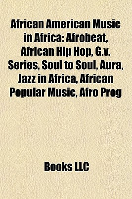 African American Music in Africa: Afrobeat, African Hip Hop, G.v. Series, Soul to Soul, Aura, Jazz in Africa, African Popular Music, Afro Prog
