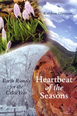Heartbeat of the Seasons: Earth Rituals for the Celtic Year