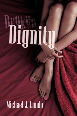 Broken Dignity by Michael J. Lando