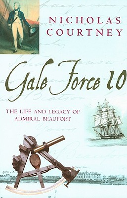 Gale Force 10: The Life and Legacy of Admiral Beaufort